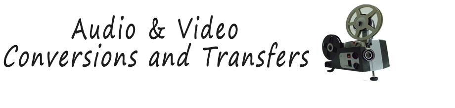Audio-Video Conversions and Transfers